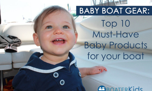 Baby Boat Gear: Top 10 Must-Have Baby Products for Your Boat